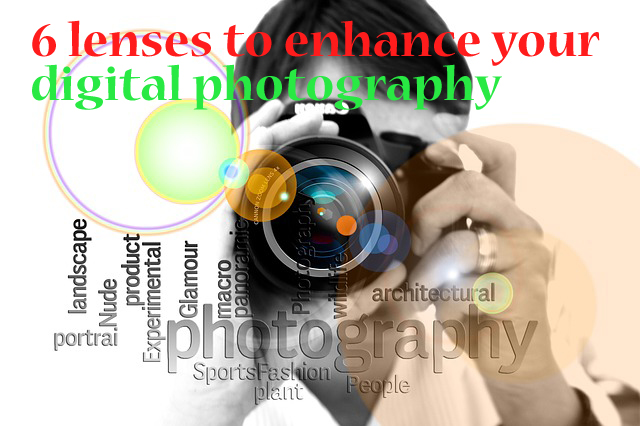 6 lenses to enhance your digital photography