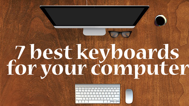 7 best keyboards for your computer