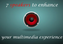 7 speakers to enhance your multimedia experience